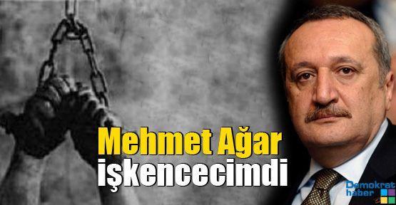 Mehmet Ağar işkencecimdi