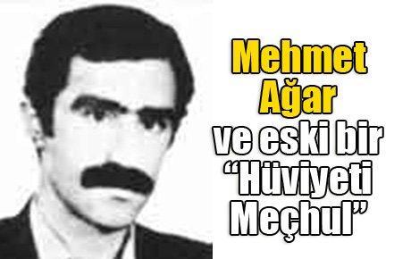 """Mehmet Ağar ve bir """"Hüviyeti Meçhul"""""""