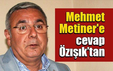 Mehmet Metiner'e Özışık'tan cevap
