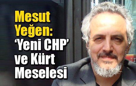 Mesut Yeğen: 'Yeni CHP' ve Kürt Meselesi