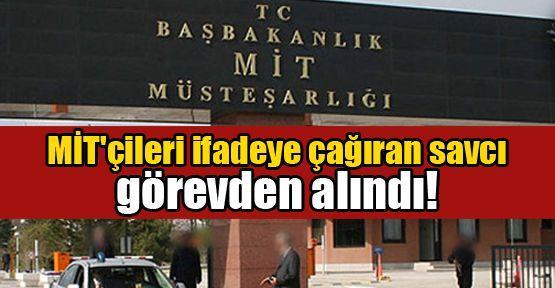 MİT'çileri ifadeye çağıran savcı görevden alındı!