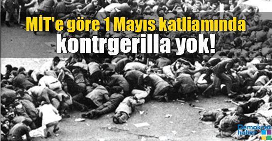 MİT'e göre 1 Mayıs katliamında kontrgerilla yok!