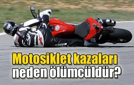 Motosiklet kazaları neden ölümcüldür?
