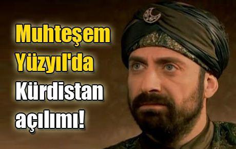 Muhteşem Yüzyıl'da Kürdistan açılımı!