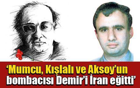 'Mumcu, Kışlalı ve Aksoy'un bombacısı Demir'i İran eğitti'