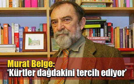 Murat Belge: Kürtler dağdakini tercih ediyor