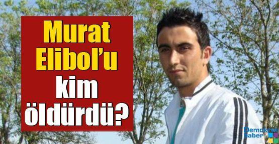 Murat Elibol'u kim öldürdü?