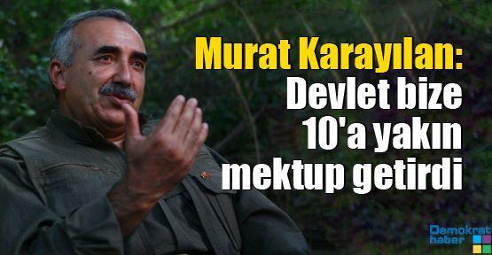 Murat Karayılan: Devlet bize 10'a yakın mektup getirdi