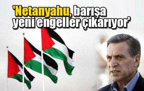 'Netanyahu, barışa yeni engeller çıkarıyor'