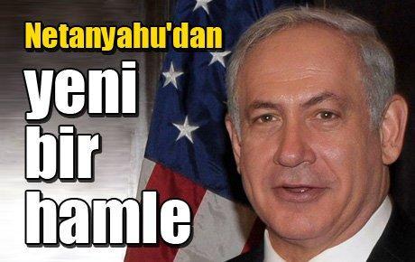 Netanyahu'dan yeni bir hamle