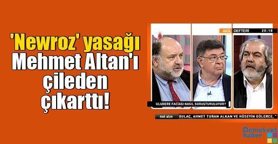 'Newroz' yasağı Mehmet Altan'ı çileden çıkarttı!