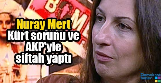 Nuray Mert Kürt sorunu ve AKP'yle siftah yaptı
