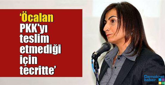 'Öcalan PKK'yı teslim etmediği için tecritte'