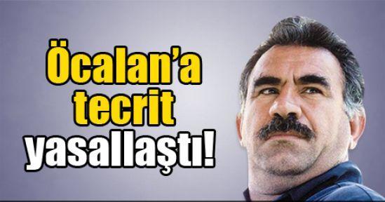 Öcalan'a tecrit yasallaştı!