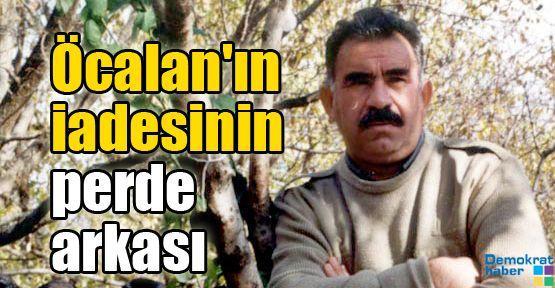 Öcalan'ın iadesinin perde arkası