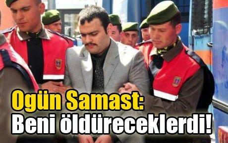 Ogün Samast: Beni öldüreceklerdi!