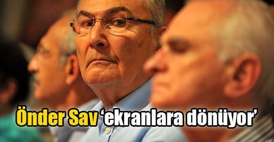 Önder Sav 'ekranlara dönüyor'
