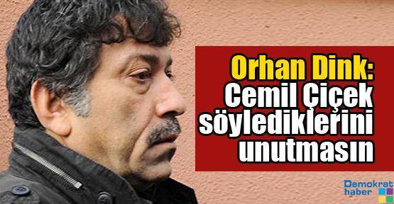 Orhan Dink: Cemil Çiçek söylediklerini unutmasın
