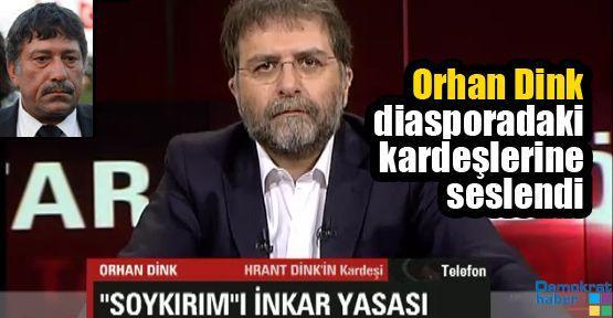 Orhan Dink diasporadaki kardeşlerine seslendi