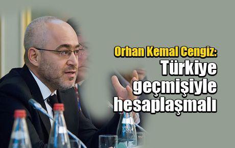 Orhan Kemal Cengiz: Türkiye geçmişiyle hesaplaşmalı