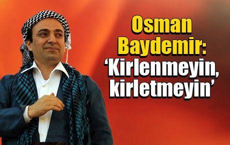 Osman Baydemir: 'Kirlenmeyin, kirletmeyin'