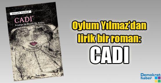 Oylum Yılmaz'dan lirik bir roman: CADI