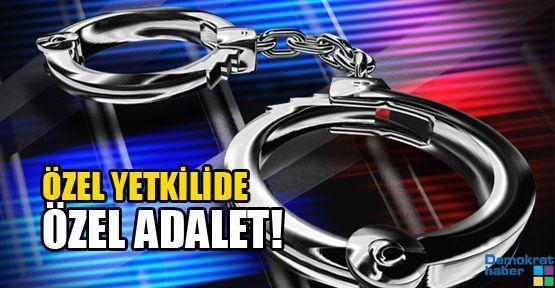 ÖZEL YETKİLİDE ÖZEL ADALET!