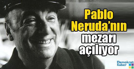 Pablo Neruda'nın mezarı açılıyor