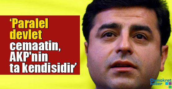 'Paralel devlet cemaatin, AKP'nin ta kendisidir'