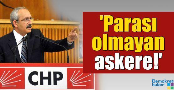 Kılıçdaroğlu: 'Parası olmayan askere'