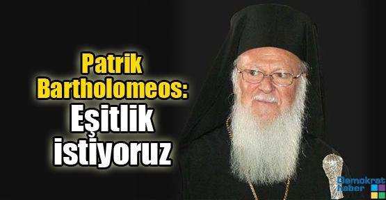 Patrik Bartholomeos: Eşitlik istiyoruz