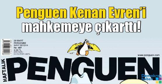 Penguen Kenan Evren'i mahkemeye çıkarttı!