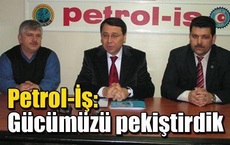 Petrol-İş: Gücümüzü pekiştirdik