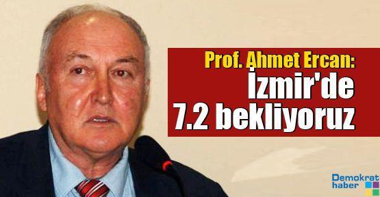 Prof. Ahmet Ercan: İzmir'de 7.2 bekliyoruz