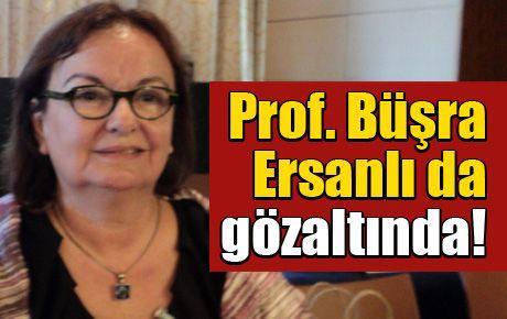 Prof. Büşra Ersanlı da gözaltında!