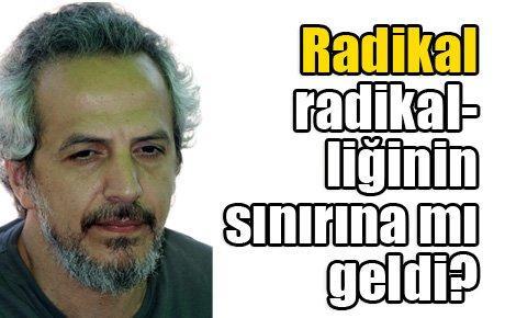 Radikal radikalliğinin sınırında mı?