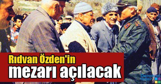 Rıdvan Özden'in mezarı açılacak
