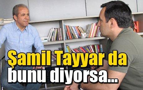 Şamil Tayyar da bunu diyorsa