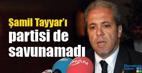 Şamil Tayyar'ı partisi de savunamadı