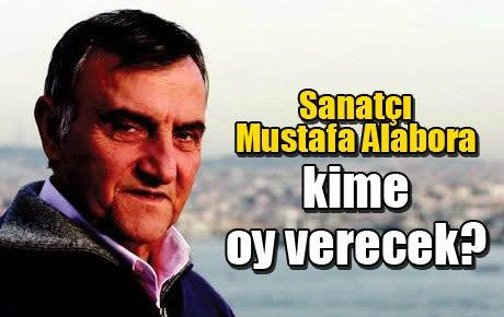 Sanatçı Mustafa Alabora kime oy verecek?