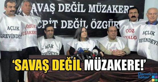 'SAVAŞ DEĞİL MÜZAKERE!'