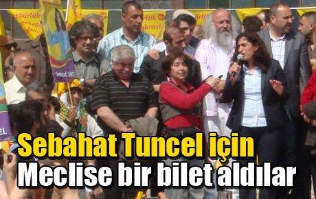 Sebahat Tuncel için Meclise bir bilet aldılar
