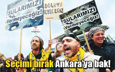 Seçimi bırak Ankara'ya bak!