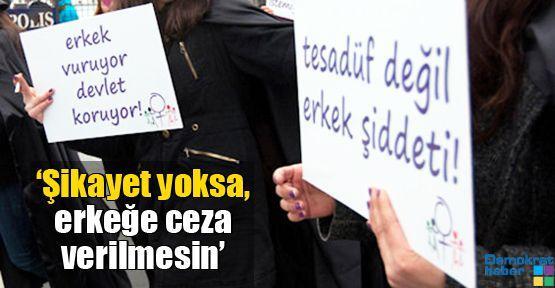 'Şikayet yoksa, erkeğe ceza verilmesin'