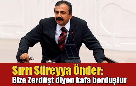 Sırrı Süreyya Önder: Bize Zerdüşt diyen kafa berduştur