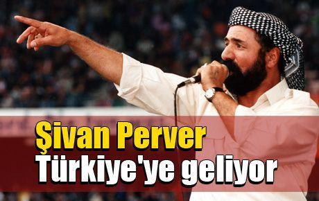 Şivan Perver Türkiye'ye geliyor