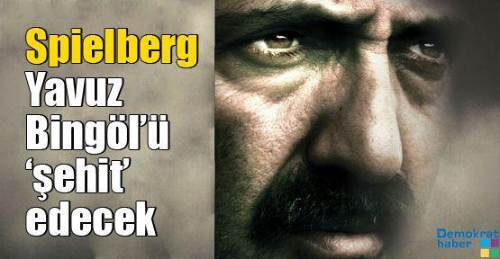 Spielberg Yavuz Bingöl'ü 'şehit' edecek