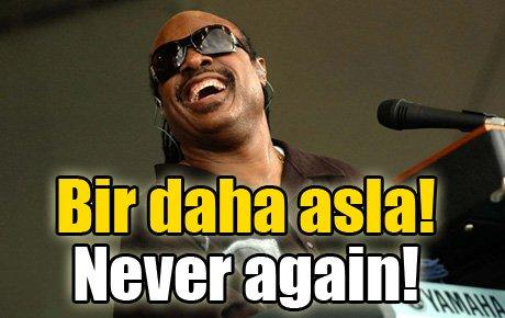 """Stevie Wonder """"Bir daha asla"""" (Never again) diyecek!"""