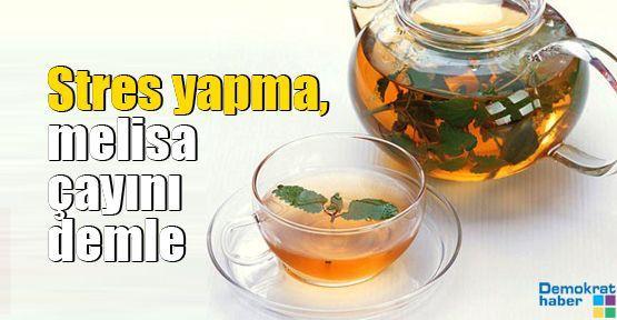 Stres yapma, melisa çayını demle