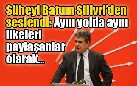 Süheyl Batum Silivri'den seslendi